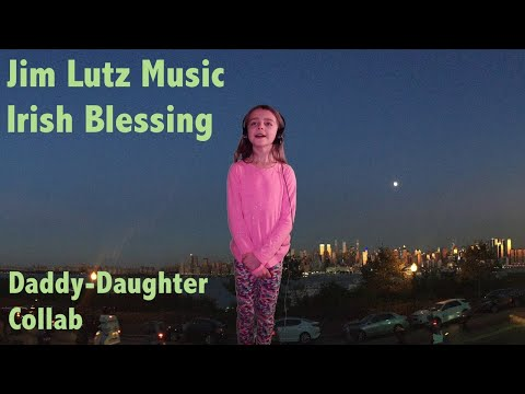 Irish Blessing - Jim Lutz - Father Daughter collaboration