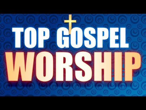 Top Christian Gospel Songs 2019 - The Best Praise and Worship Gospel  2019