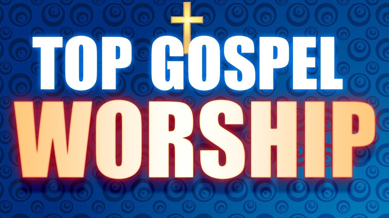 Top Christian Gospel Songs 2019 The Best Praise And Worship Gospel Music 2019 Youtube