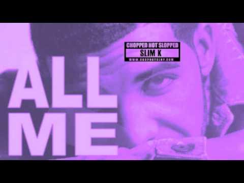Drake, 2 Chainz, Big Sean - All Me (Chopped Not Slopped by Slim K)