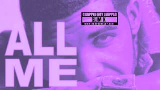 Repeat youtube video Drake, 2 Chainz, Big Sean - All Me (Chopped Not Slopped by Slim K)