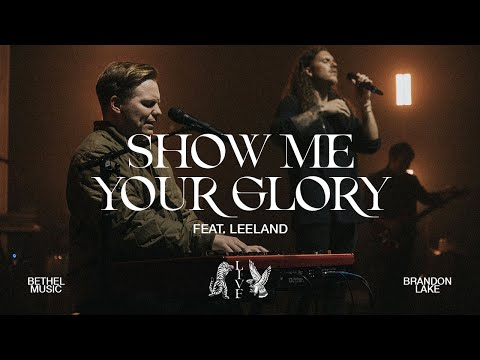 Show Me Your Glory - Brandon Lake, feat. Leeland | House of Miracles (Live)