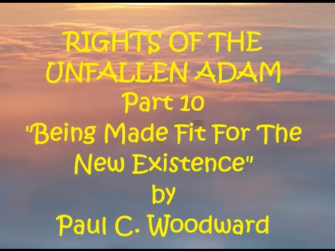 Rights of the Unfallen Adam Part 10 Being Made Fit for the New Existence
