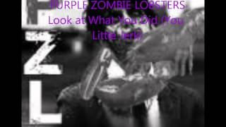 Purple Zombie Lobsters- Look at What You Did (You Little Jerk)