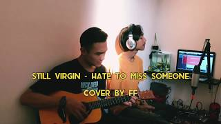 STILL VIRGIN - Hate To Miss Someone Live Cover By FF ( Unplugged )
