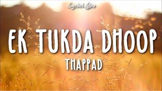 Ek Tukda Dhoop Lyrics | THAPPAD | Taapsee Pannu | Raghav Chaitanya | Anurag Saikia