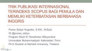 TRIK PUBLIKASI ILMIAH INTERNASIONAL TERINDEKS SCOPUS BAGI PEMULA (BERDASARKAN PENGALAMAN PRIBADI !!)