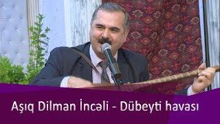 Asıq Dilman İnceli - Dubeyti havası