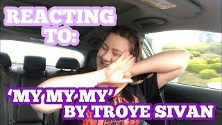 REACTING TO: TROYE SIVAN'S NEW SINGLE 'MY MY MY'