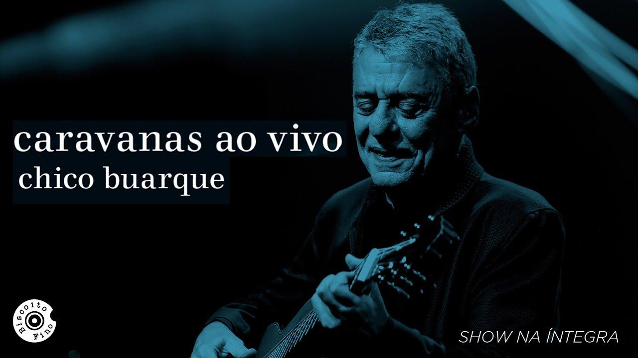 Chico Buarque | Caravanas Ao Vivo (Show Completo) - YouTube