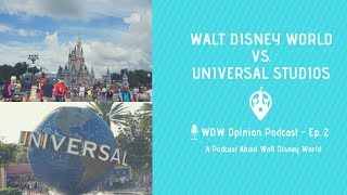 Walt Disney World vs. Universal Studios Orlando | WDW Opinion Podcast Ep. 2