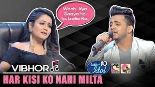 Har Kisi Ko Nahi Milta (Boss) - Vibhor | Indian Idol 10 | Neha Kakkar | 2018