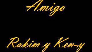 Amigo  Rakim y Ken y