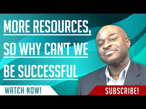 More Resources, So Why Can't We Be Successful