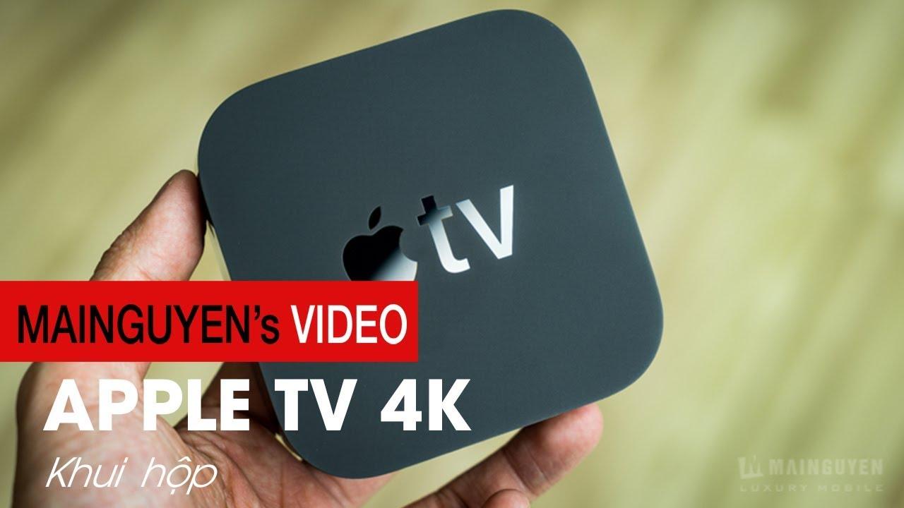 Khui hộp Apple TV 4K : Đỉnh cao của giải trí tại gia – www.mainguyen.vn