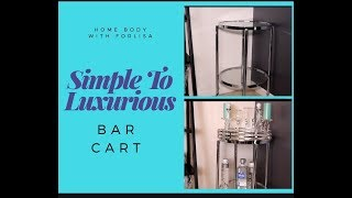 A Simple to Luxurious  Bar Cart
