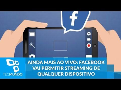 Ainda Mais Ao Vivo: Facebook Vai Permitir Streaming De Qualquer Dispositivo