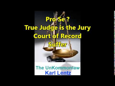 050 - Karl Lentz - Pro Se?  The True Judge is the Jury.  Court of Record.  Suffer