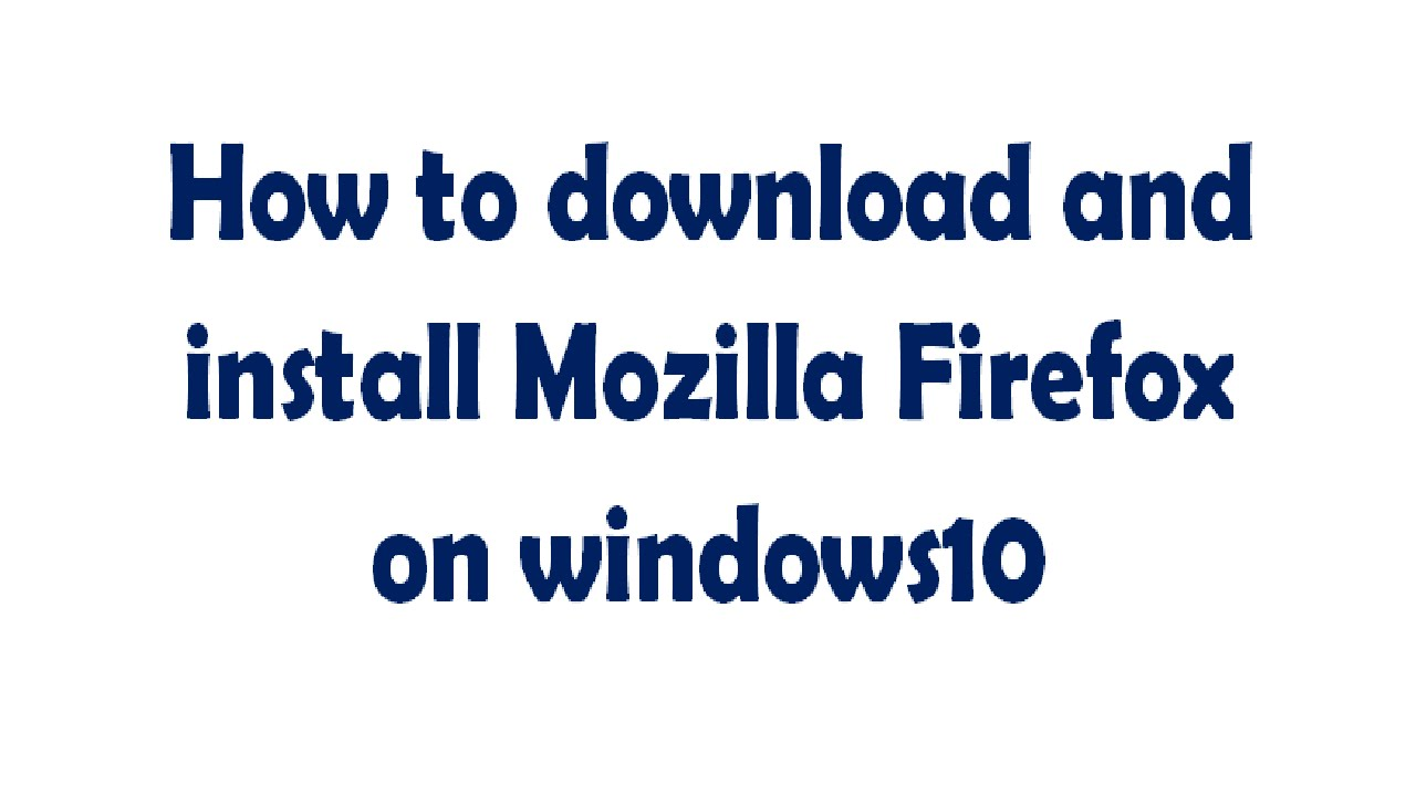 Mozilla 10 Install Download Windows And Firefox