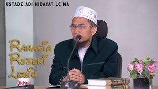 Rahasia Mendapat Rezeki Lebih     Ustadz Adi Hidayat Lc MA