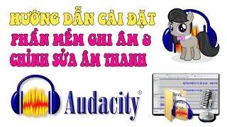 Hướng dẫn cài đặt phần mềm ghi âm và chỉnh sử âm thanh Audacity miễn phí