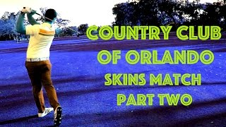 Country Club of Orlando - Skins Match - Part Two