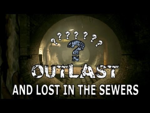 LOST IN THE SEWERS! Outlast Part - 7...