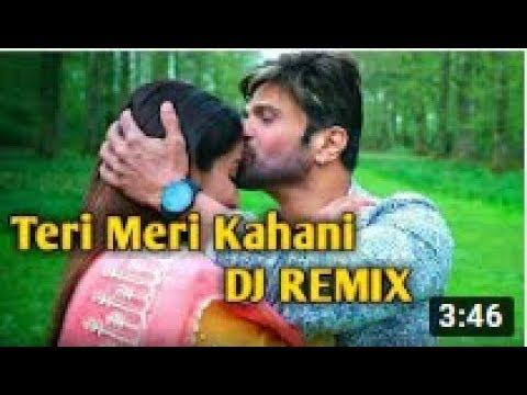 {Remix}Teri Meri Kahani DJ SONG   Hindi Love Mix   DJ SHAFI REMIX