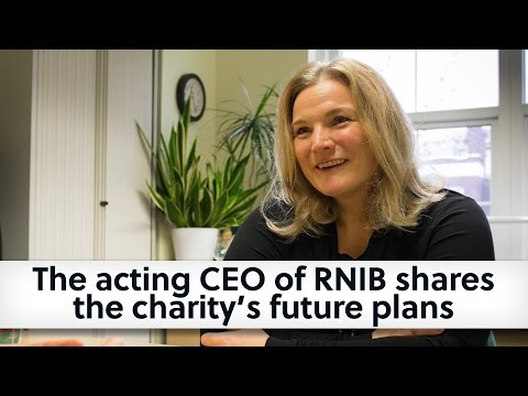 The acting CEO of RNIB shares  the charity's future plans