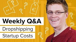 Dropshipping: How Much Money Do I Need to Start? [Oberlo Weekly Q&A]