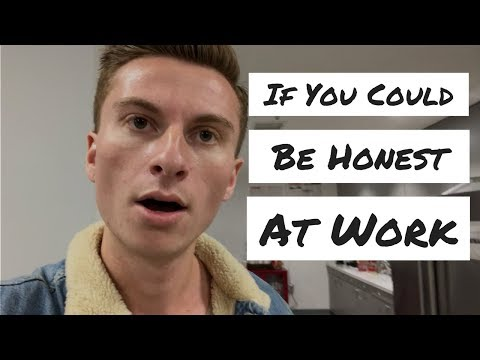 If You Could Be Honest At Work