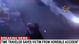 TIME TRAVELER SAVES VICTIM FROM HORRIBLE ACCIDENT