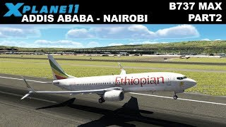 X-Plane 11 | ADDIS ABABA (HAAB) NAIROBI (HKJK) | B738 MAX | ETHIOPIAN AIRLINES | FLIGHT ET302 PART2