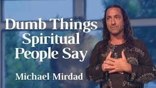 Dumb Things Spiritual People Say
