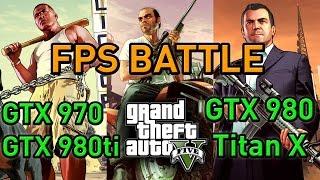 FPS BATTLE - GTA 5 - GTX 980 Ti vs Titan X vs GTX 980 vs GTX 970 [1080p Benchmark]
