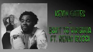 Kevin Gates - Boat To Virginia Ft. Renni Rucci (Audio)