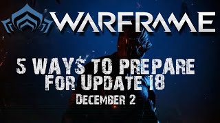 Warframe - 5 Ways to Prepare for Update 18