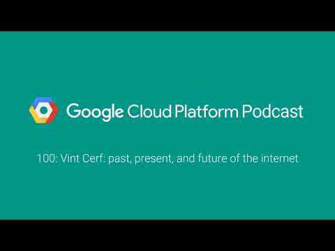 Vint Cerf: past, present, and future of the internet: GCPPodcast 100