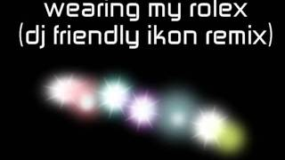 Wearing my rolex. (dj friendly ikon remix)