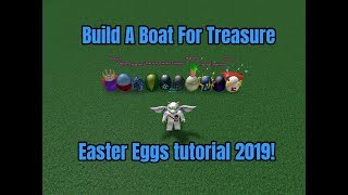 EASTER EGGS TUTORIAL 2019 | BUILD A BOAT FOR TREASURE (ROBLOX)