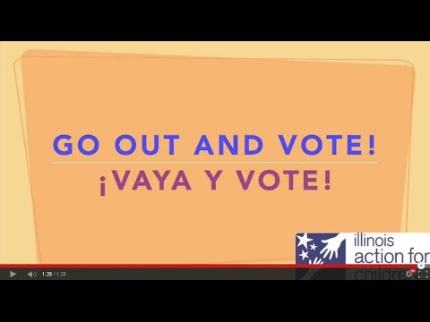 Illinois Action for Children Voter Education Series - Part 8 - Go Out and Vote - Vaya Y Vote
