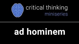 Critical Thinking #9: Ad Hominem Fallacy