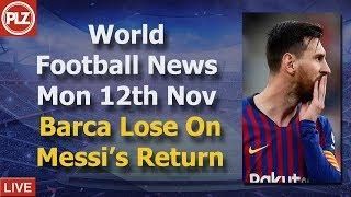 Barcelona Lose On Messi's Return - Monday 12th November - PLZ World Football News