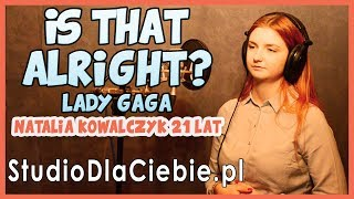 Is That Alright - Lady Gaga (cover by Natalia Kowalczyk) #1367