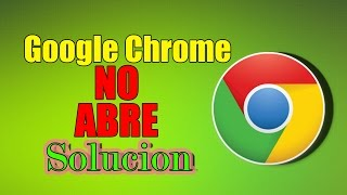 Google Chrome no abre | Solución 2015 | Problemas con Chrome