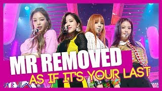 Video [MR REMOVED] 170701 BLACKPINK - As If It's Your Last download MP3, 3GP, MP4, WEBM, AVI, FLV Desember 2017