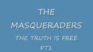 THE MASQUERADERS THE TRUTH IS FREE PT1