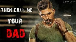 Then Call Me Your Dad - Allu Arjun Best Attitude Whatsapp Status /2019/.