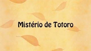 Mistério de Totoro (Parte 1/2) -Versão em Português-