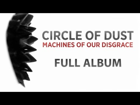 Circle of Dust - Machines of Our Disgrace (Full Album) REUPLOAD